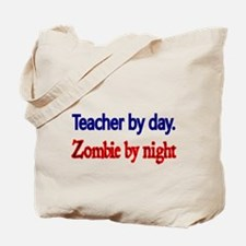 Teacher by day. Zombie by night. Tote Bag