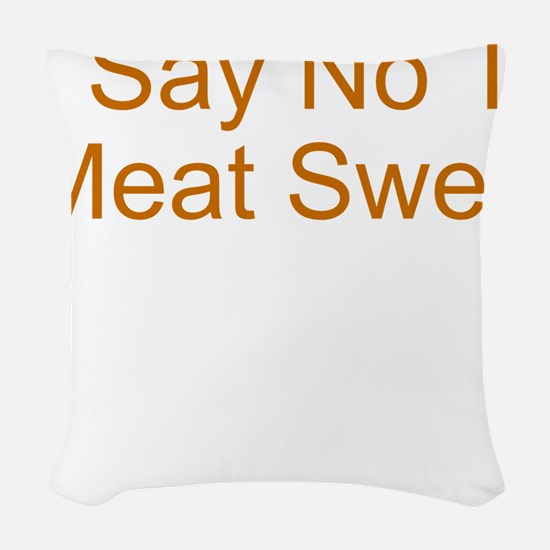 Say No To Meat Sweats Woven Throw Pillow