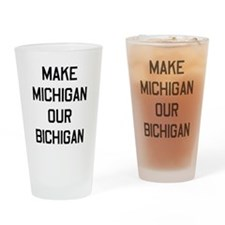 Make Michigan our bichagan Drinking Glass