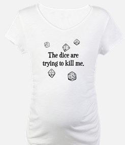 The Dice are Trying to Kill Me Shirt
