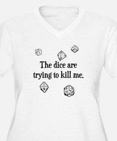 The Dice are Trying to Kill Me Plus Size T-Shirt