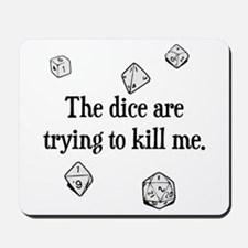 The Dice are Trying to Kill Me Mousepad