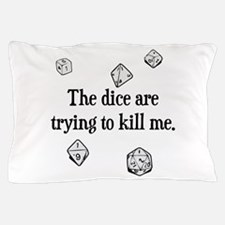 The Dice are Trying to Kill Me Pillow Case