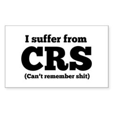 I suffer from CRS (can't remember shit) Decal