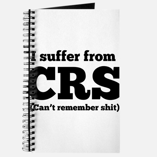I suffer from CRS (can't remember shit) Journal
