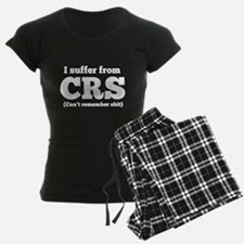 I suffer from CRS (can't remember shit) Pajamas