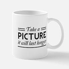 Take a PICTURE it will last longer Mugs