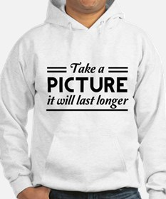 Take a PICTURE it will last longer Hoodie