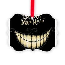 Were All Mad Here Ornament