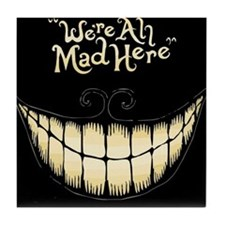 Were All Mad Here Tile Coaster