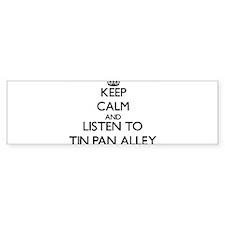 Keep calm and listen to TIN PAN ALLEY Bumper Stick