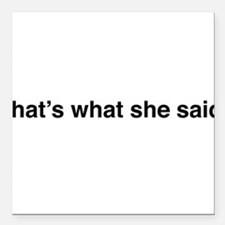 "that's what she said Square Car Magnet 3"" x 3"""