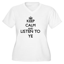 Keep calm and listen to YE Plus Size T-Shirt