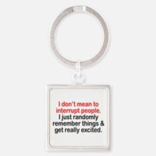 I Dont Mean To Interrupt People. Just Keychains