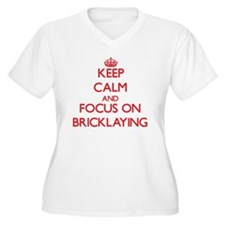 Keep Calm and focus on Bricklaying Plus Size T-Shi