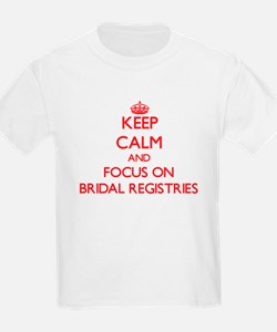 Keep Calm and focus on Bridal Registries T-Shirt