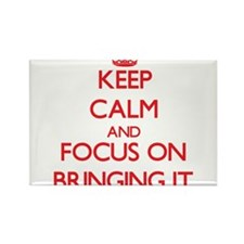 Keep Calm and focus on Bringing It Magnets