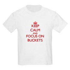 Keep Calm and focus on Buckets T-Shirt