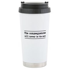 The consequences will never be the same Travel Mug