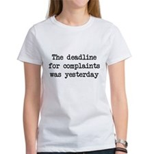 The deadlines for complaints was yesterday T-Shirt
