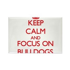 Keep Calm and focus on Bulldogs Magnets