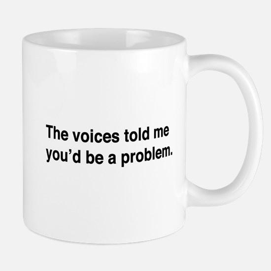 The voices told me you'd be a problem Mugs