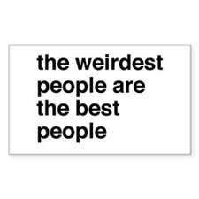 The weirdest people are the best people Decal