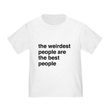 The weirdest people are the best people T-Shirt