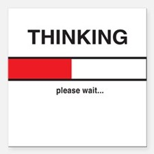 "Thinking please wait... Square Car Magnet 3"" x 3"""