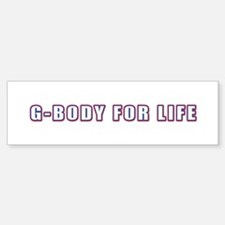 G-Body For Life Bumper Bumper Bumper Sticker