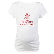 Keep Calm and focus on Burnt Toast Shirt
