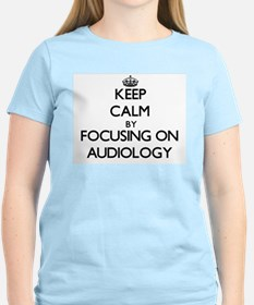 Keep calm by focusing on Audiology T-Shirt