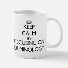 Keep calm by focusing on Criminology Mugs