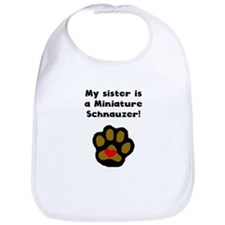 My Sister Is A Miniature Schnauzer Bib