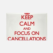 Keep Calm and focus on Cancellations Magnets