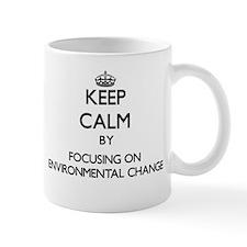 Keep calm by focusing on Environmental Change Mugs
