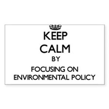 Keep calm by focusing on Environmental Policy Stic