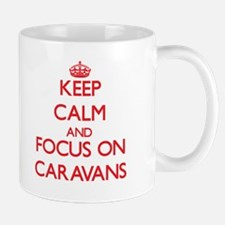 Keep Calm and focus on Caravans Mugs