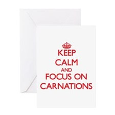 Keep Calm and focus on Carnations Greeting Cards
