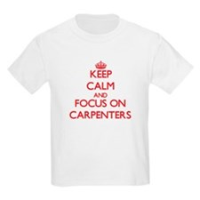 Keep Calm and focus on Carpenters T-Shirt