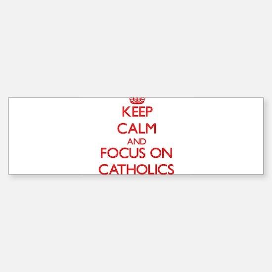 Keep Calm and focus on Catholics Bumper Bumper Bumper Sticker