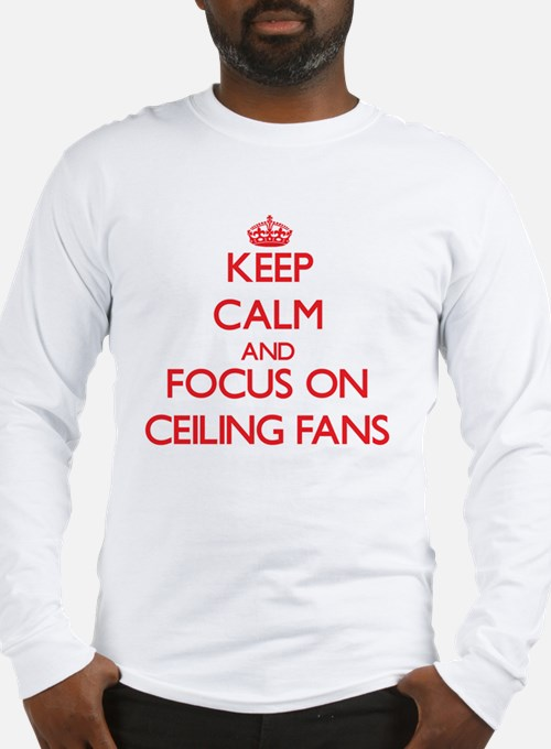 Keep Calm and focus on Ceiling Fans Long Sleeve T-