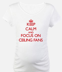 Keep Calm and focus on Ceiling Fans Shirt