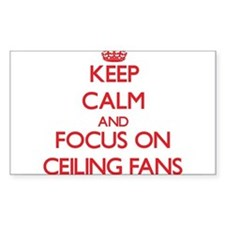 Keep Calm and focus on Ceiling Fans Decal
