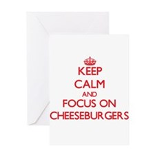 Keep Calm and focus on Cheeseburgers Greeting Card