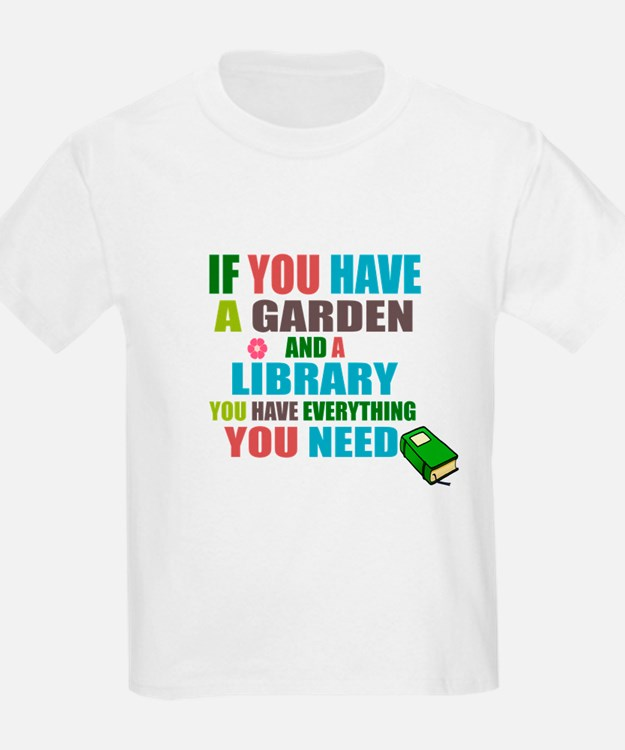 If you have a garden and a Library T-Shirt