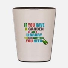 If you have a garden and a Library Shot Glass