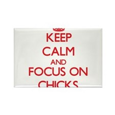 Keep Calm and focus on Chicks Magnets