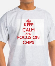 Keep Calm and focus on Chips T-Shirt