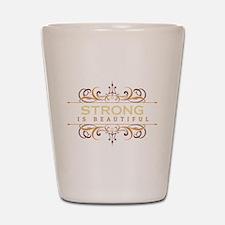 Strong is Beautiful Shot Glass